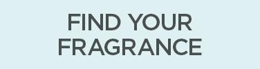 FIND YOUR FRAGRANCE