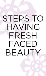 Steps to Having Fresh Faced Beauty