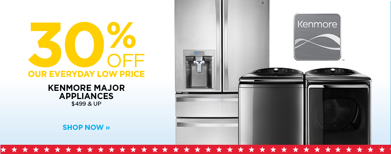 30% OFF KENMORE MAJOR APPLIANCES $499 & UP