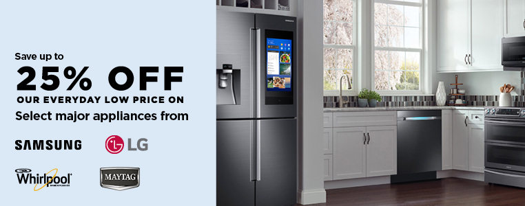 SAVE UP TO 25% OFF ALL MAJOR APPLIANCES FROM SAMSUNG, LG, WHIRLPOOL & MAYTAG