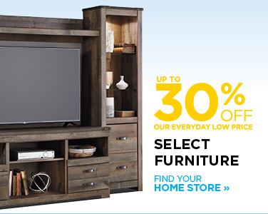 SAVE UP TO 30% ON SELECT UPHOLSTERY, BEDROOM, DINING, ENTERTAINMENT, OCCASIONAL & READY TO ASSEMBLE FURNITURE