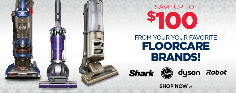 SAVE UP TO $100 FROM YOUR FAVORITE FLOORCARE BRANDS