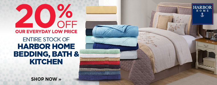 20% OFF ENTIRE STOCK OF HARBOR HOME BEDDING, BATH & KITCHEN