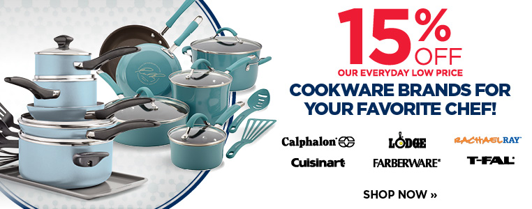 SAVE 15% OFF COOKWARE BRANDS FOR YOUR FAVORITE CHEF!