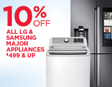 SAVE 10% OFF ALL LG & SAMSUNG MAJOR APPLIANCES $499 & UP