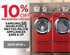 SAVE 10% OFF ALL SAMSUNG, LG, WHIRLPOOL & MAYTAG MAJOR APPLIANCES $499 & UP