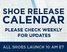 click here for upcoming shoe launches. Check weekly for updates