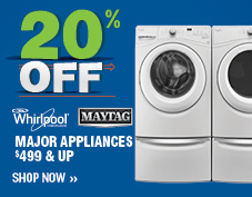 SAVE 20% OFF ALL WHIRLPOOL & MAYTAG MAJOR APPLIANCES $499 & UP