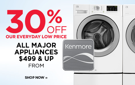 SAVE 30% OFF ALL KENMORE MAJOR APPLIANCES $499 & UP