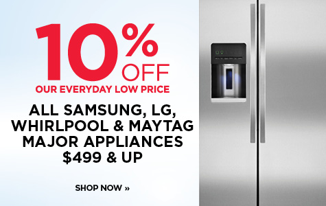 10% off ALL OTHER SAMSUNG, LG, WHIRLPOOL & MAYTAG MAJOR APPLIANCES $499 & UP