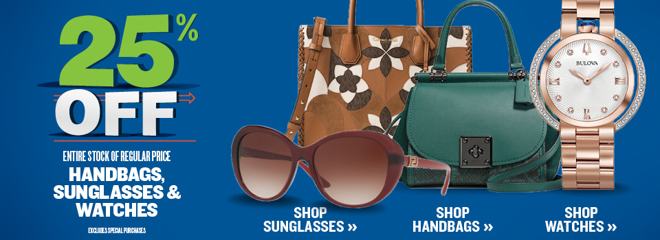 25% OFF ALL HANDBAGS, SUNGLASSES & WATCHES