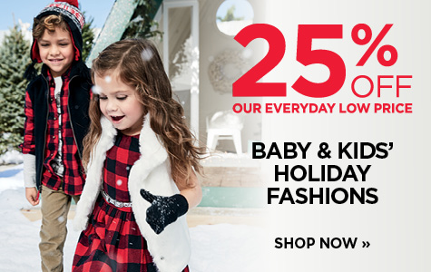 25% OFF BABY & KIDS' HOLIDAY FASHIONS
