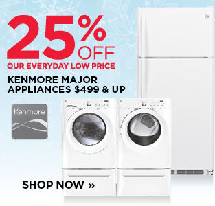 25% OFF KENMORE MAJOR APPLIANCES $499 & UP