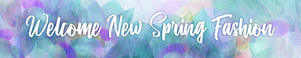 Welcome Spring New Fashion