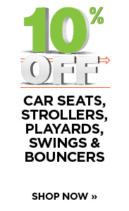 10% off car seats, strollers, playards, swings, and bouncers