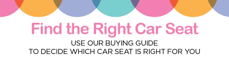 FIND THE RIGHT CAR SEAT