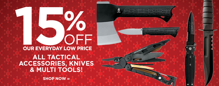 15% OFF ALL TACTICAL ACCESSORIES, KNIVES AND MULTI TOOLS!